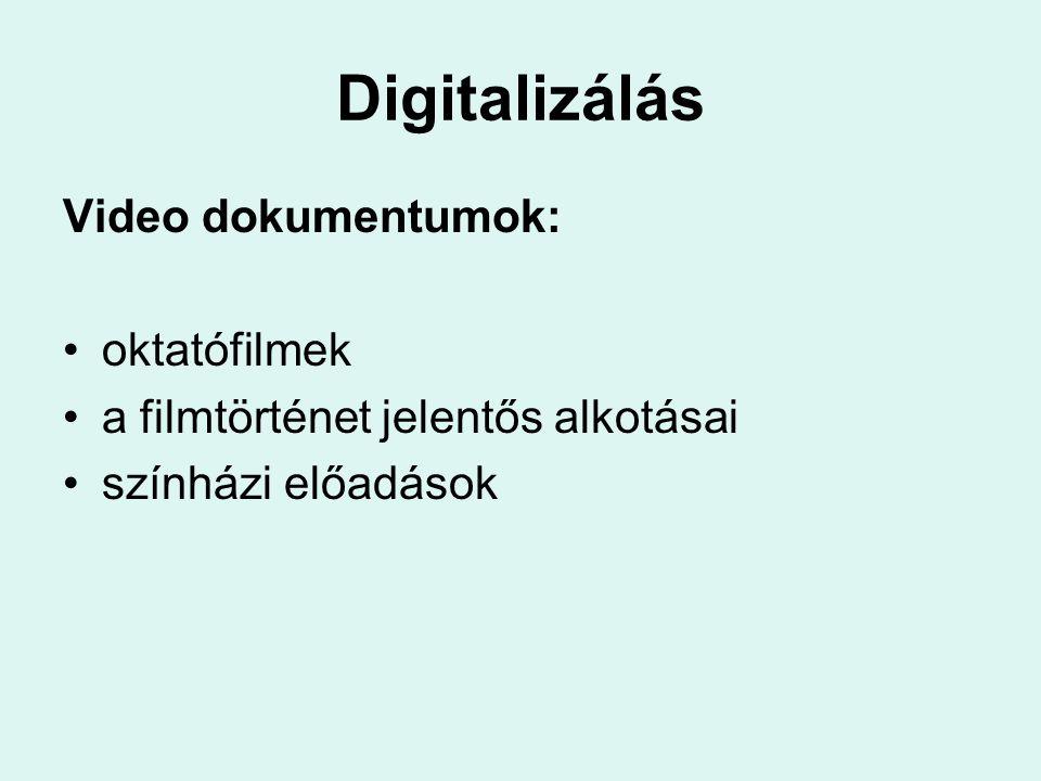 Digitalizálás Video dokumentumok: oktatófilmek