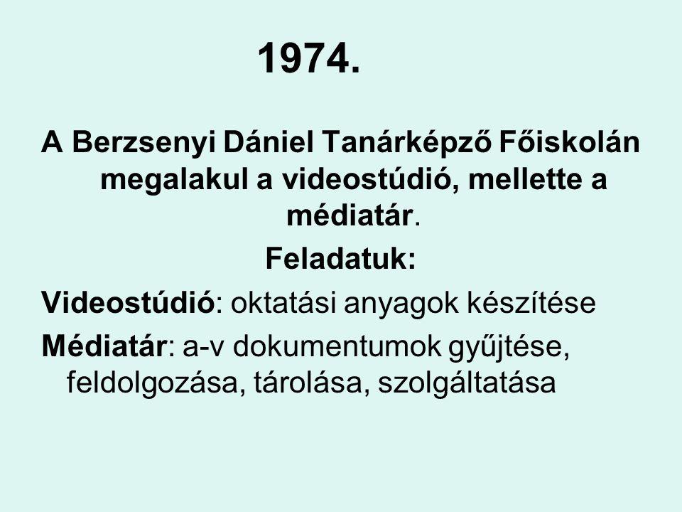 1974. A Berzsenyi Dániel Tanárképző Főiskolán megalakul a videostúdió, mellette a médiatár. Feladatuk:
