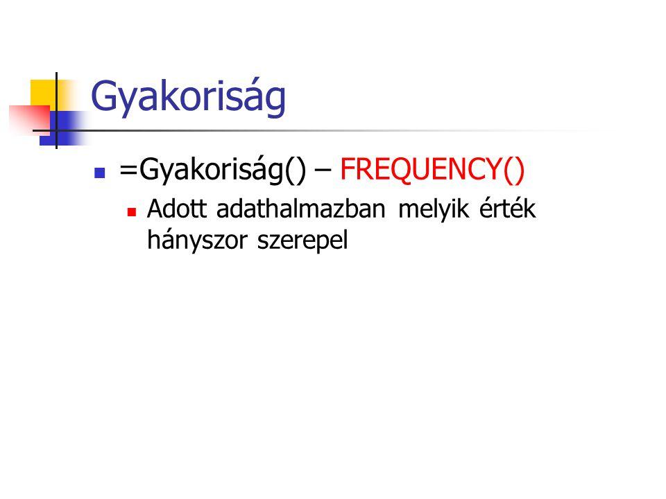 Gyakoriság =Gyakoriság() – FREQUENCY()