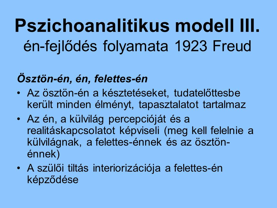 Pszichoanalitikus modell III. én-fejlődés folyamata 1923 Freud