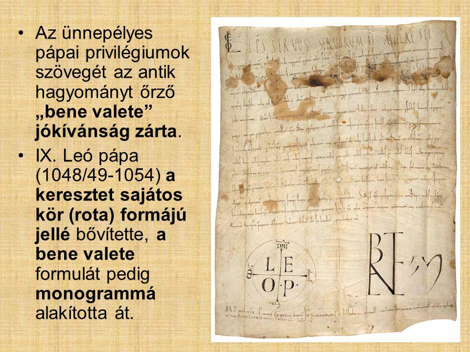 """Az ünnepélyes pápai privilégiumok szövegét az antik hagyományt őrző """"bene valete jókívánság zárta."""