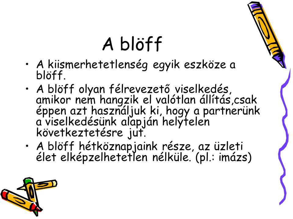A blöff A kiismerhetetlenség egyik eszköze a blöff.