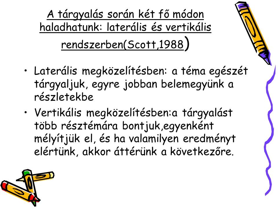 A tárgyalás során két fő módon haladhatunk: laterális és vertikális rendszerben(Scott,1988)