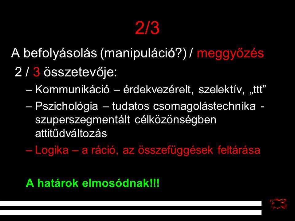 2/3 A befolyásolás (manipuláció ) / meggyőzés 2 / 3 összetevője: