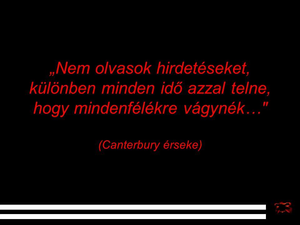 """""""Nem olvasok hirdetéseket, különben minden idő azzal telne, hogy mindenfélékre vágynék… (Canterbury érseke)"""