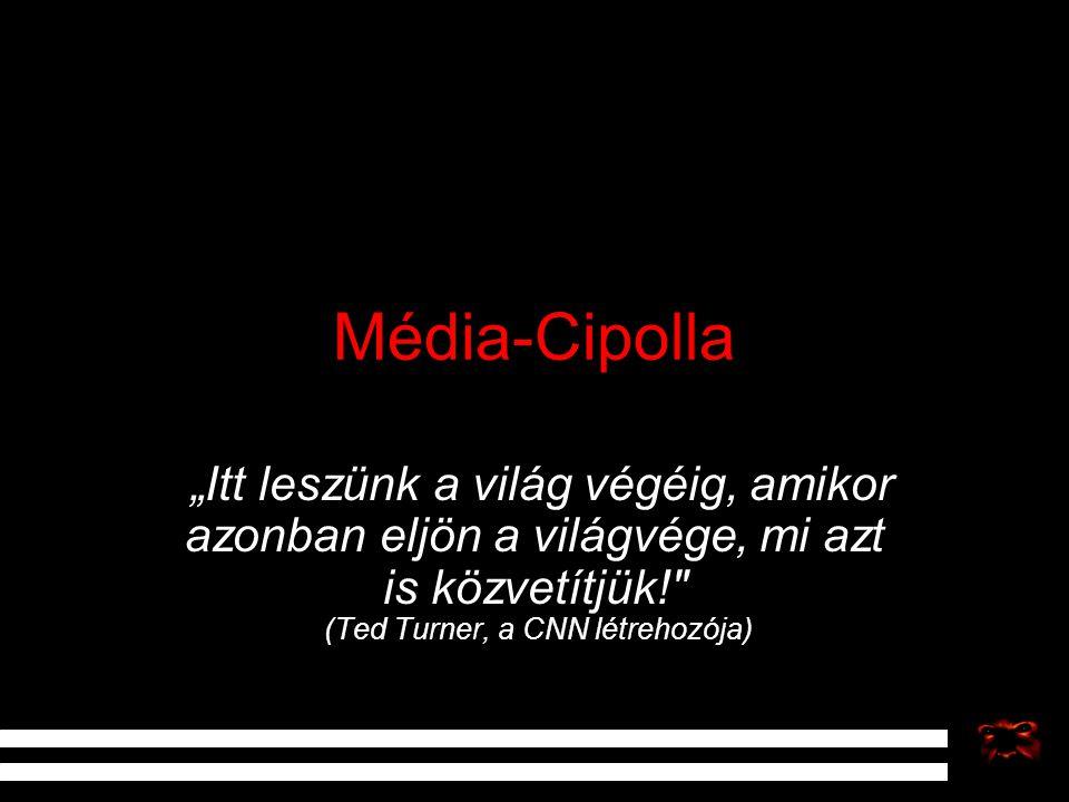 """Média-Cipolla """"Itt leszünk a világ végéig, amikor azonban eljön a világvége, mi azt is közvetítjük! (Ted Turner, a CNN létrehozója)"""