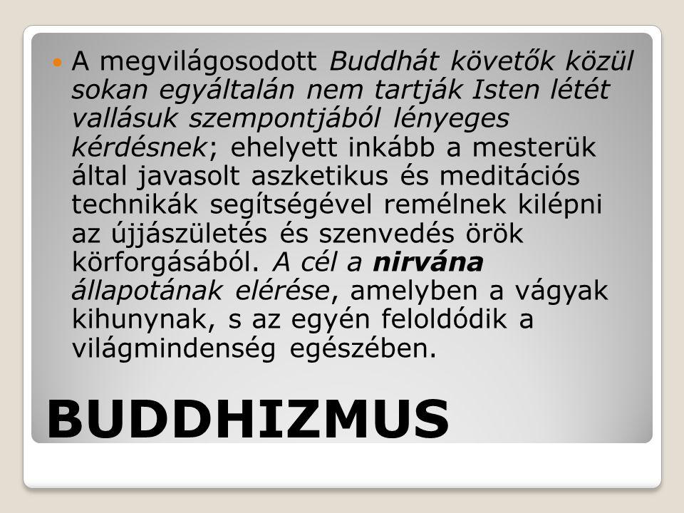 A megvilágosodott Buddhát követők közül sokan egyáltalán nem tartják Isten létét vallásuk szempontjából lényeges kérdésnek; ehelyett inkább a mesterük által javasolt aszketikus és meditációs technikák segítségével remélnek kilépni az újjászületés és szenvedés örök körforgásából. A cél a nirvána állapotának elérése, amelyben a vágyak kihunynak, s az egyén feloldódik a világmindenség egészében.
