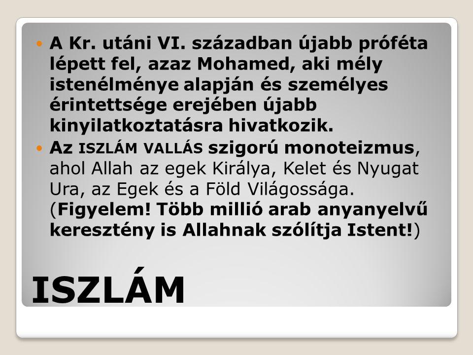 A Kr. utáni VI. században újabb próféta lépett fel, azaz Mohamed, aki mély istenélménye alapján és személyes érintettsége erejében újabb kinyilatkoztatásra hivatkozik.