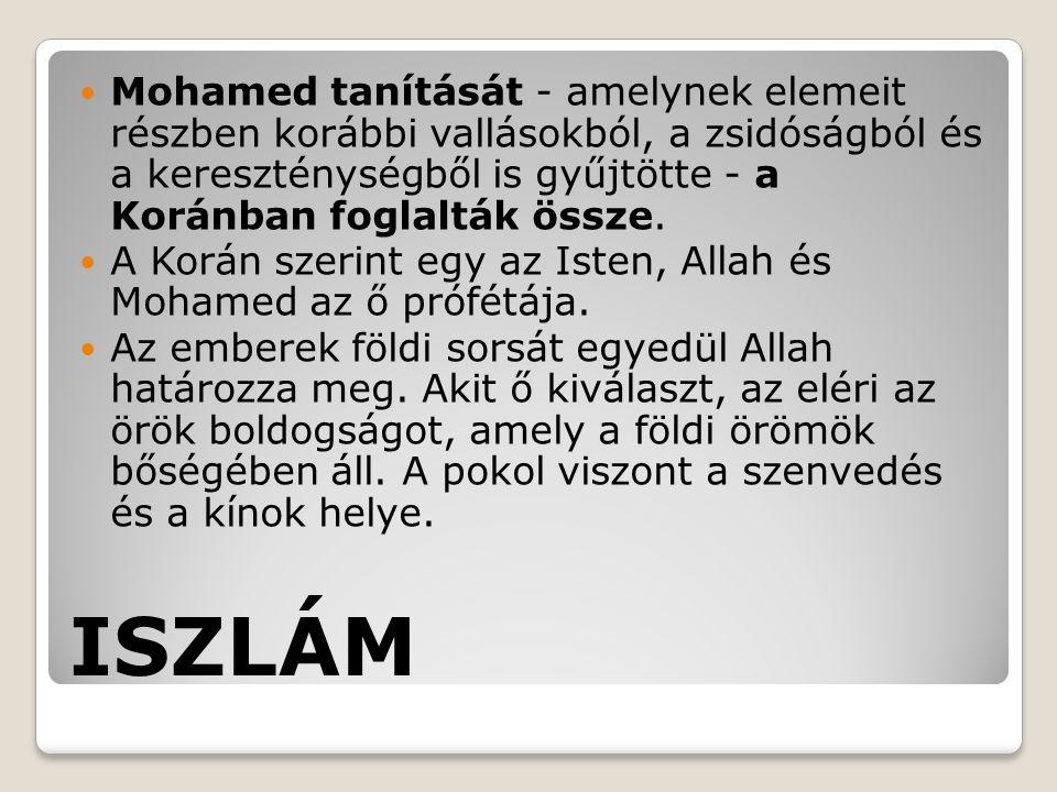 Mohamed tanítását - amelynek elemeit részben korábbi vallásokból, a zsidóságból és a kereszténységből is gyűjtötte - a Koránban foglalták össze.