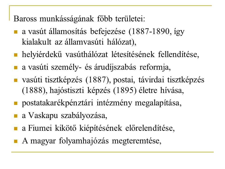 Baross munkásságának főbb területei: