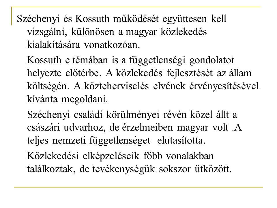 Széchenyi és Kossuth működését együttesen kell vizsgálni, különösen a magyar közlekedés kialakítására vonatkozóan.