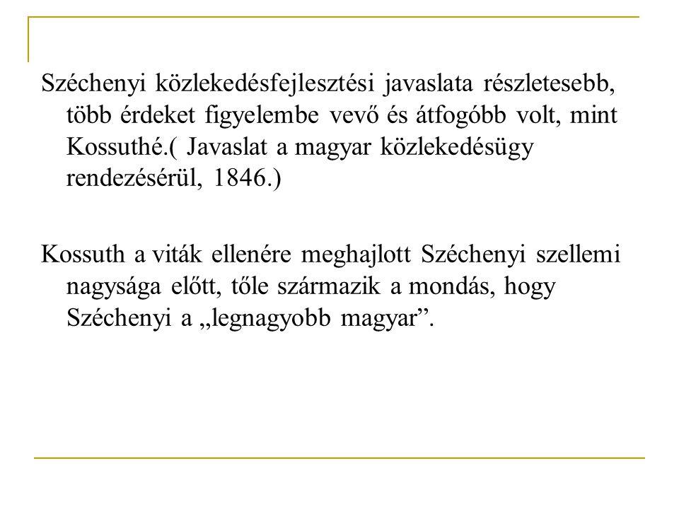 Széchenyi közlekedésfejlesztési javaslata részletesebb, több érdeket figyelembe vevő és átfogóbb volt, mint Kossuthé.( Javaslat a magyar közlekedésügy rendezésérül, 1846.)