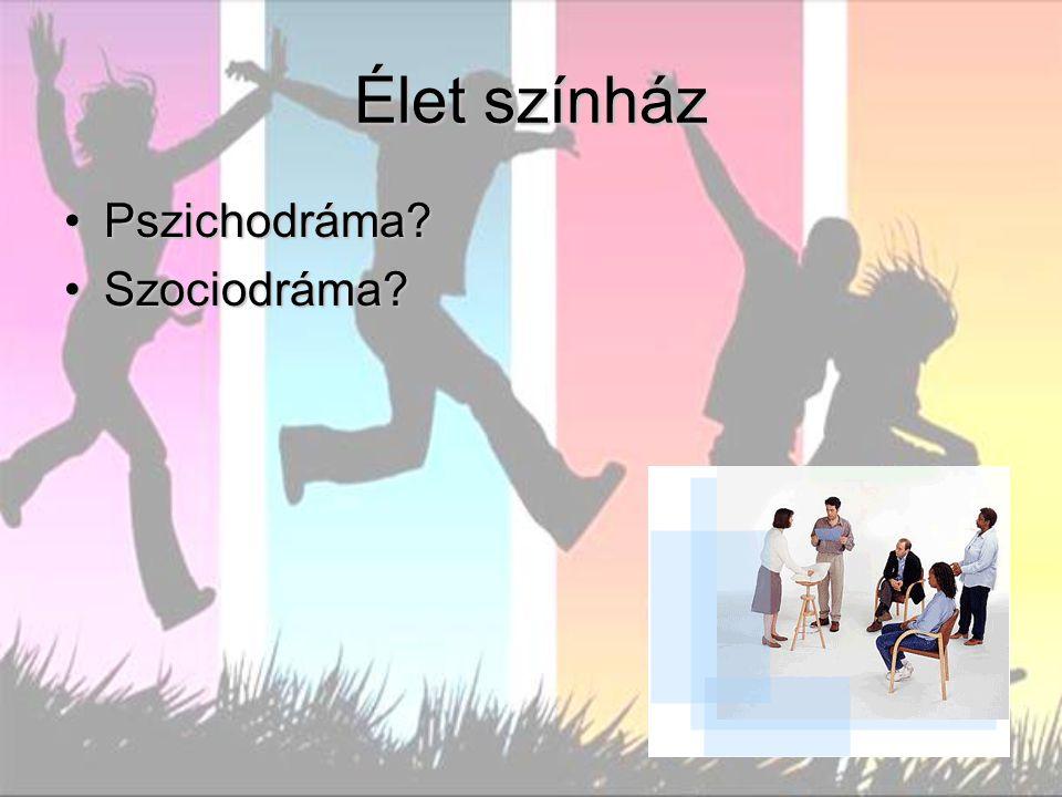 Élet színház Pszichodráma Szociodráma