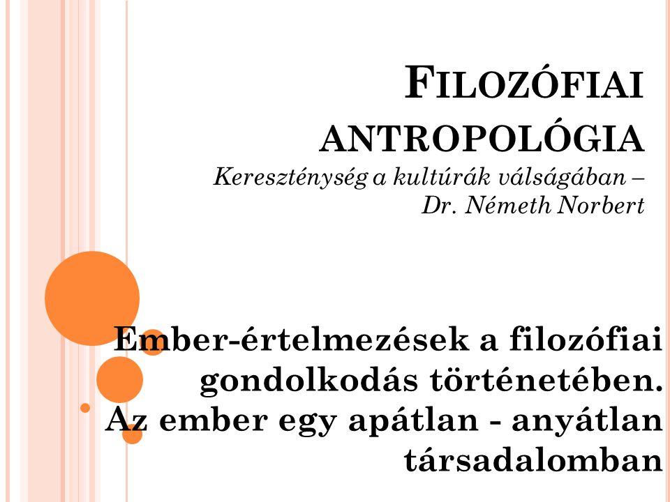 Filozófiai antropológia Kereszténység a kultúrák válságában – Dr