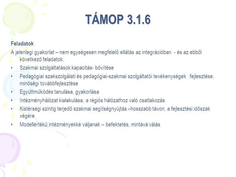 TÁMOP 3.1.6 Feladatok. A jelenlegi gyakorlat – nem egységesen megfelelő ellátás az integrációban - és az ebből következő feladatok: