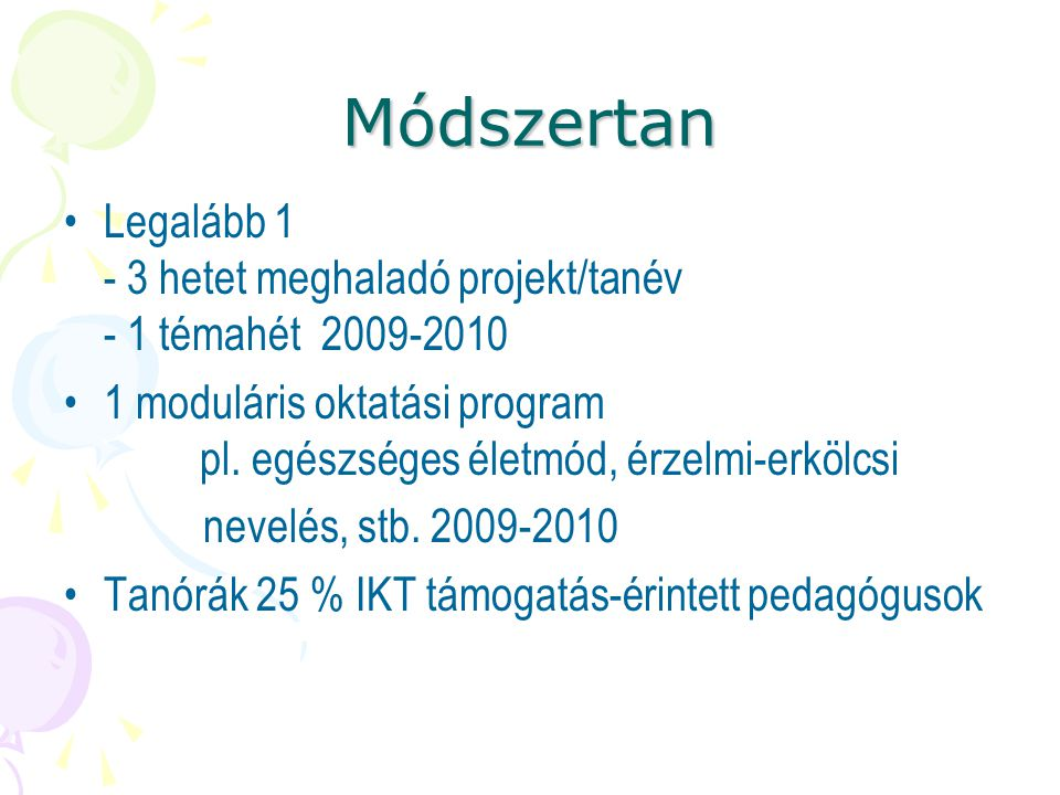 Módszertan Legalább 1 - 3 hetet meghaladó projekt/tanév - 1 témahét 2009-2010.