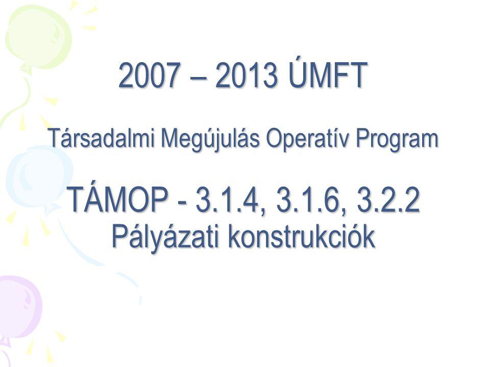 2007 – 2013 ÚMFT Társadalmi Megújulás Operatív Program TÁMOP - 3. 1