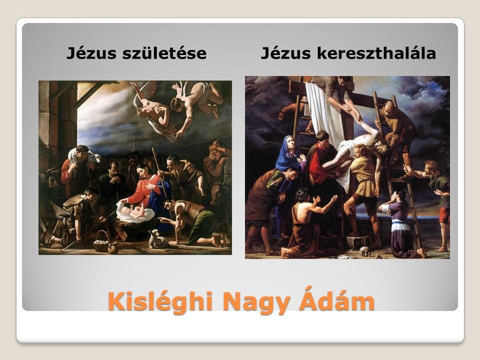 Jézus születése Jézus kereszthalála Kisléghi Nagy Ádám