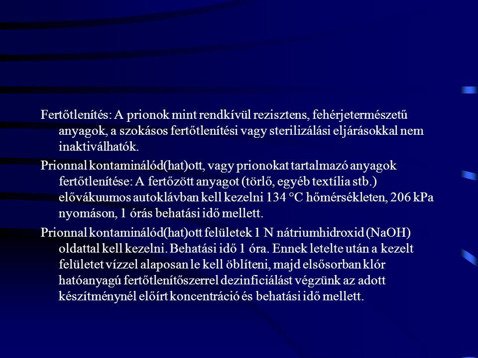 Fertőtlenítés: A prionok mint rendkívül rezisztens, fehérjetermészetű anyagok, a szokásos fertőtlenítési vagy sterilizálási eljárásokkal nem inaktiválhatók.