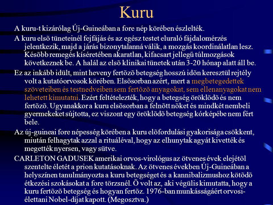 Kuru A kuru-t kizárólag Új-Guineában a fore nép körében észlelték.