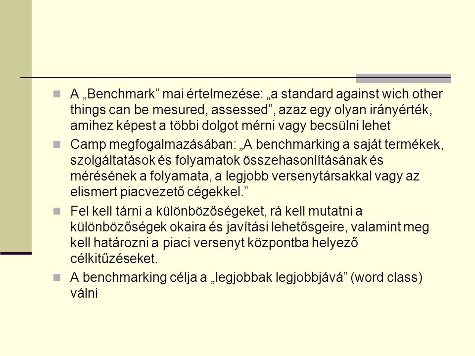 "A ""Benchmark mai értelmezése: ""a standard against wich other things can be mesured, assessed , azaz egy olyan irányérték, amihez képest a többi dolgot mérni vagy becsülni lehet"