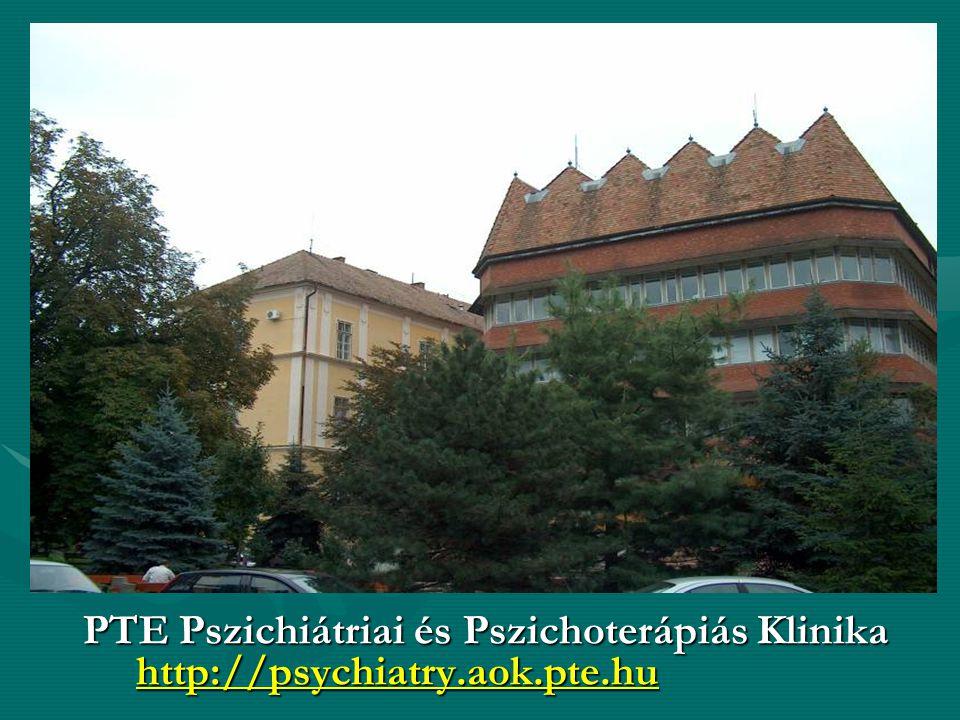 klinika -Pécs PTE Pszichiátriai és Pszichoterápiás Klinika http://psychiatry.aok.pte.hu