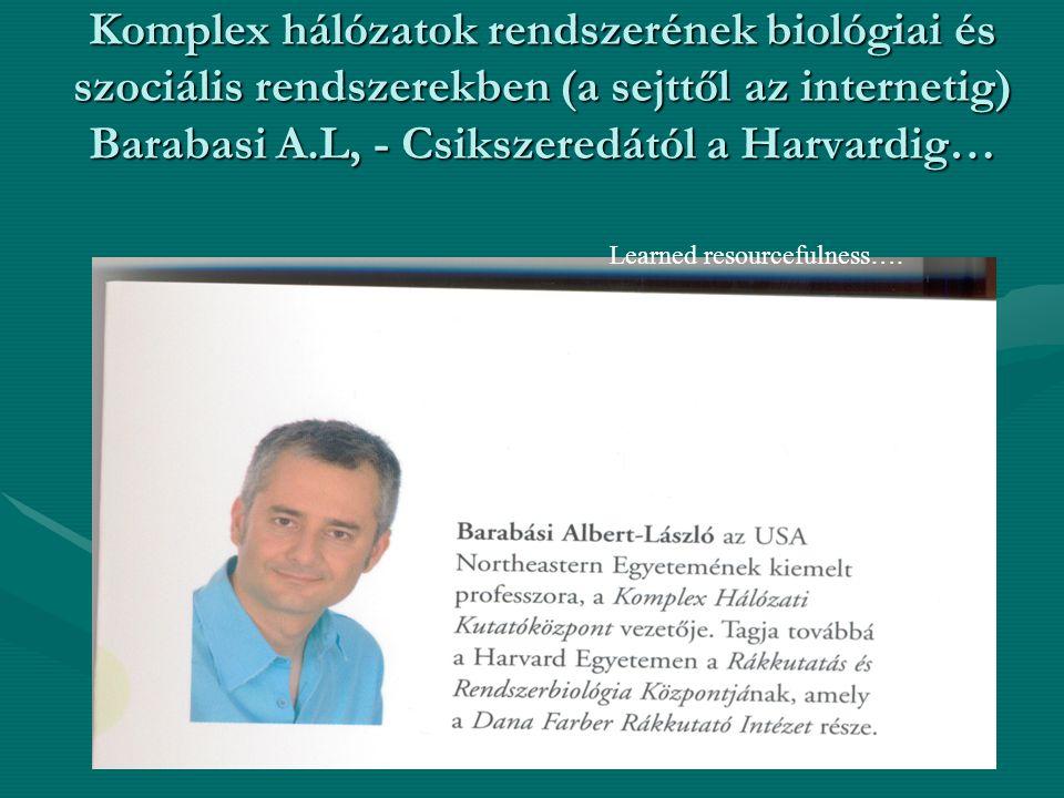 Komplex hálózatok rendszerének biológiai és szociális rendszerekben (a sejttől az internetig) Barabasi A.L, - Csikszeredától a Harvardig…