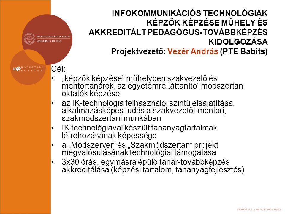 INFOKOMMUNIKÁCIÓS TECHNOLÓGIÁK KÉPZŐK KÉPZÉSE MŰHELY ÉS AKKREDITÁLT PEDAGÓGUS-TOVÁBBKÉPZÉS KIDOLGOZÁSA Projektvezető: Vezér András (PTE Babits)