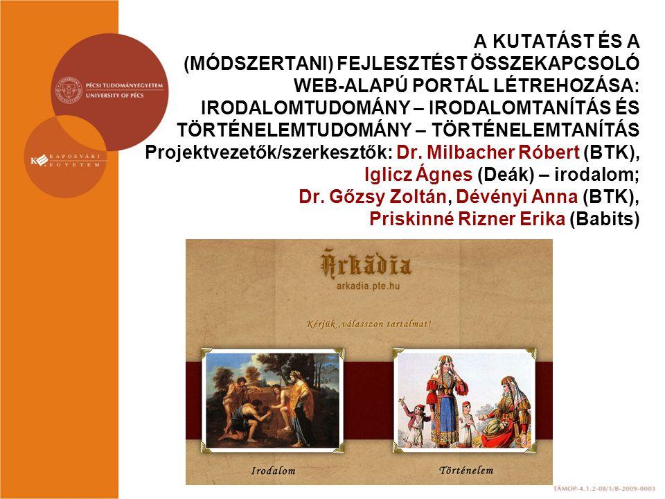 A KUTATÁST ÉS A (MÓDSZERTANI) FEJLESZTÉST ÖSSZEKAPCSOLÓ WEB-ALAPÚ PORTÁL LÉTREHOZÁSA: IRODALOMTUDOMÁNY – IRODALOMTANÍTÁS ÉS TÖRTÉNELEMTUDOMÁNY – TÖRTÉNELEMTANÍTÁS Projektvezetők/szerkesztők: Dr.