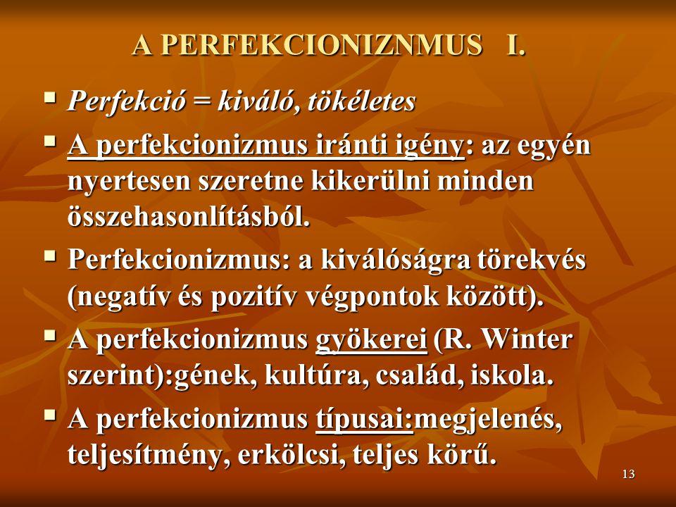 A PERFEKCIONIZNMUS I. Perfekció = kiváló, tökéletes.