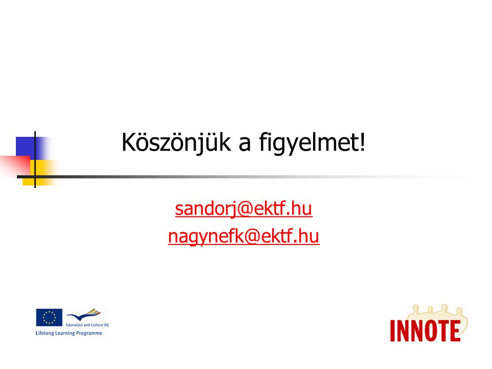 Köszönjük a figyelmet! sandorj@ektf.hu nagynefk@ektf.hu