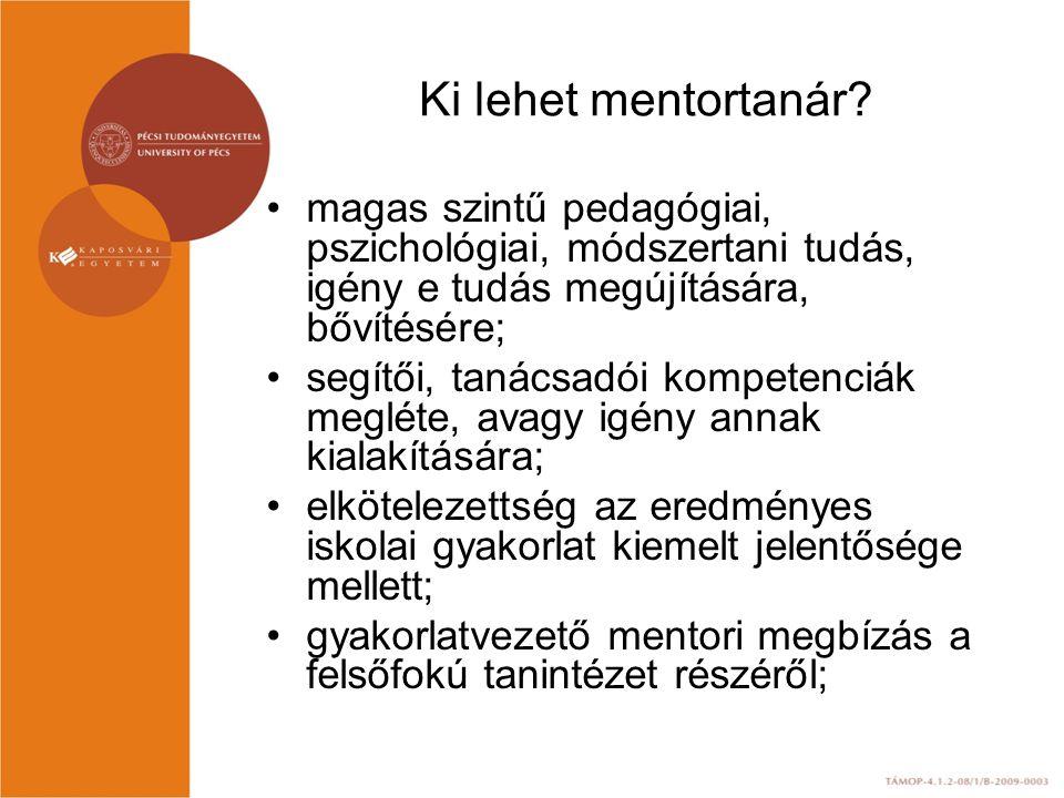 Ki lehet mentortanár magas szintű pedagógiai, pszichológiai, módszertani tudás, igény e tudás megújítására, bővítésére;