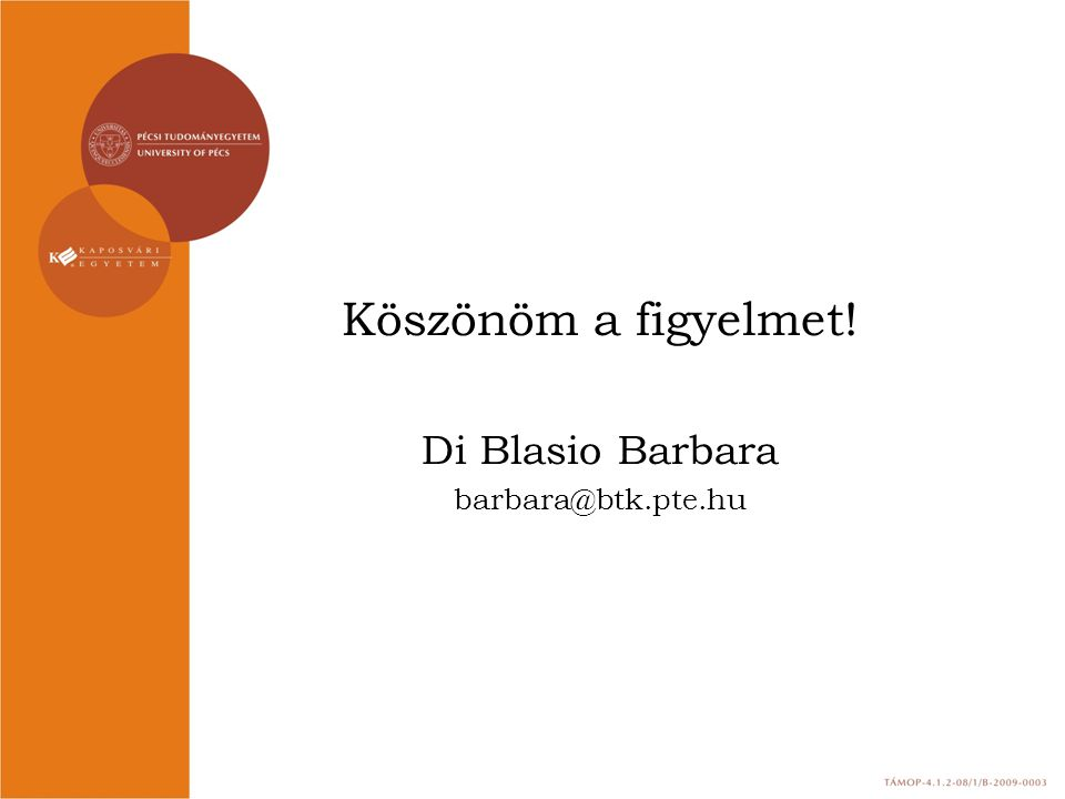 Köszönöm a figyelmet! Di Blasio Barbara barbara@btk.pte.hu