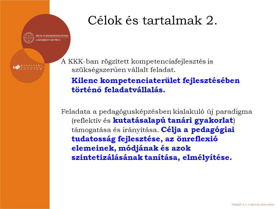 Célok és tartalmak 2. A KKK-ban rögzített kompetenciafejlesztés is szükségszerűen vállalt feladat.