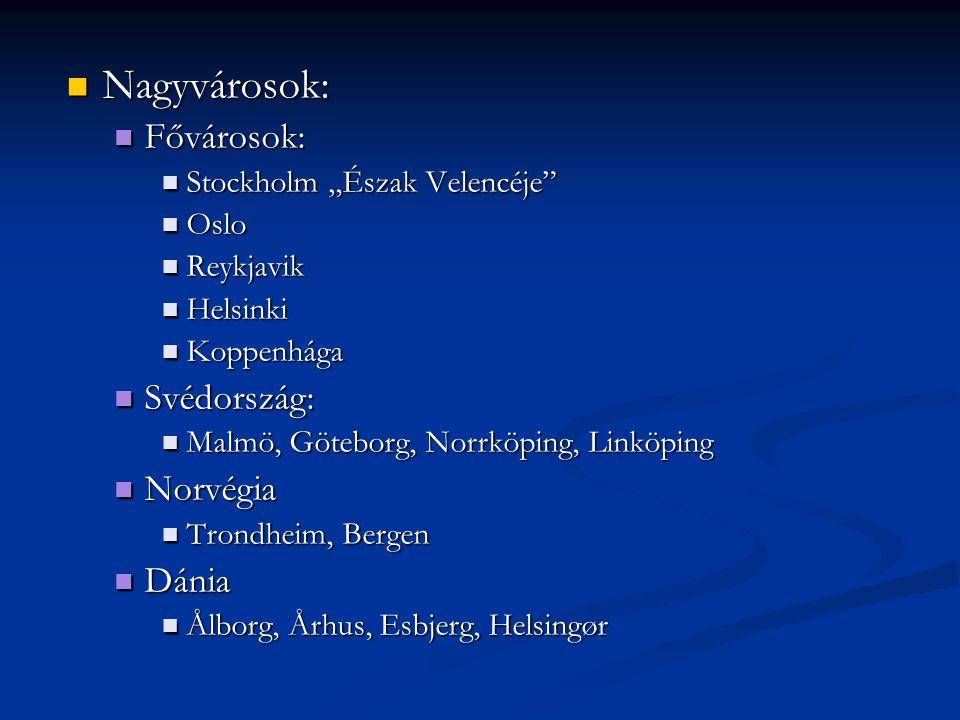 Nagyvárosok: Fővárosok: Svédország: Norvégia Dánia