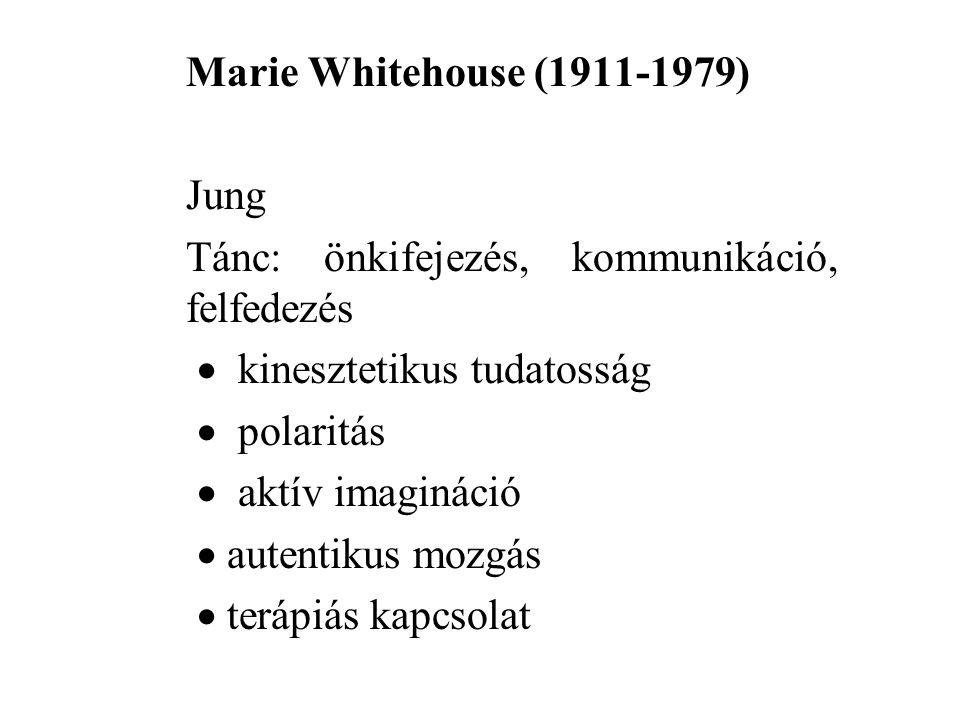 Marie Whitehouse (1911-1979) Jung. Tánc: önkifejezés, kommunikáció, felfedezés.  kinesztetikus tudatosság.
