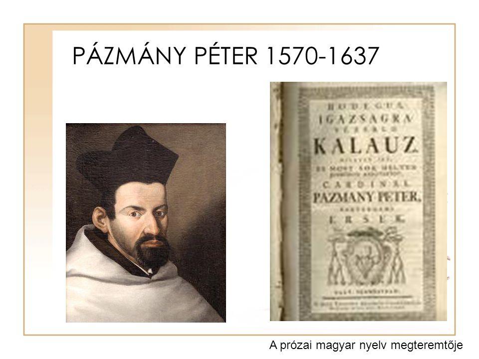 PÁZMÁNY PÉTER 1570-1637 A prózai magyar nyelv megteremtője