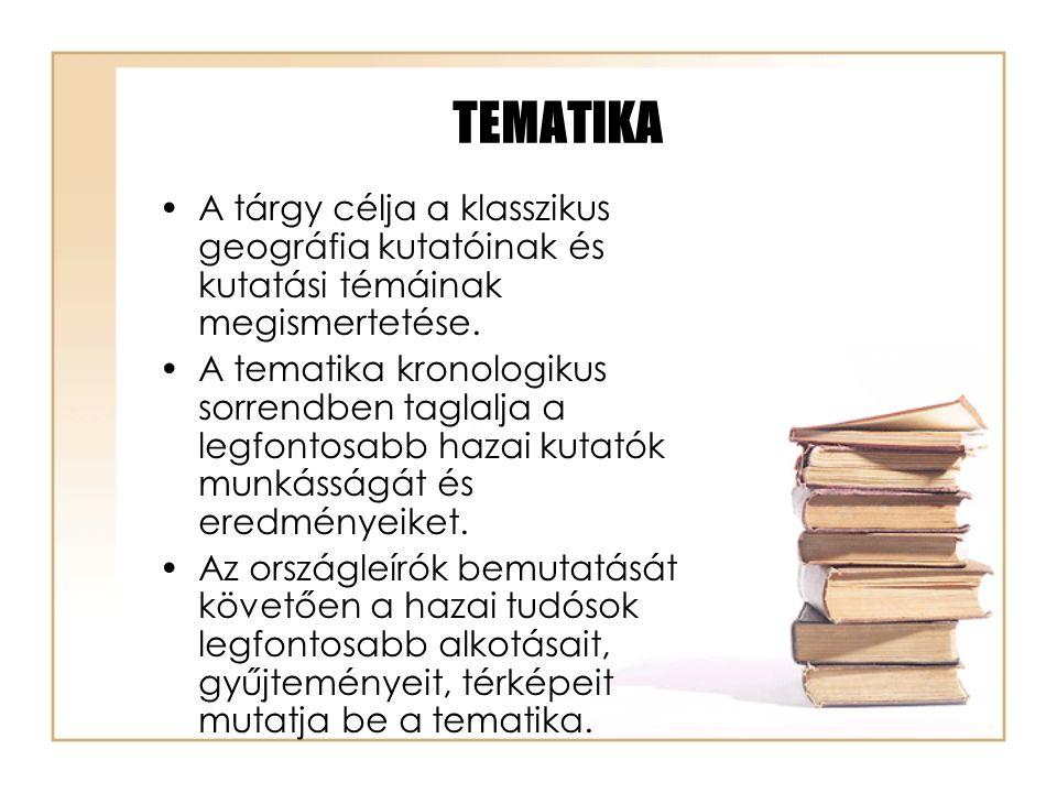TEMATIKA A tárgy célja a klasszikus geográfia kutatóinak és kutatási témáinak megismertetése.