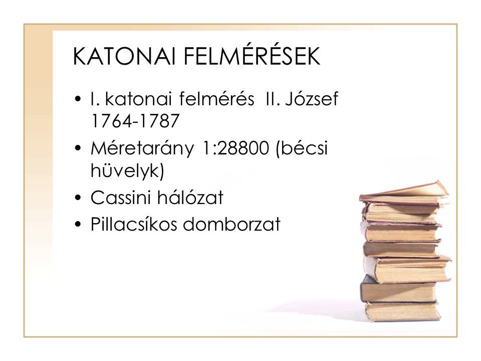 KATONAI FELMÉRÉSEK I. katonai felmérés II. József 1764-1787