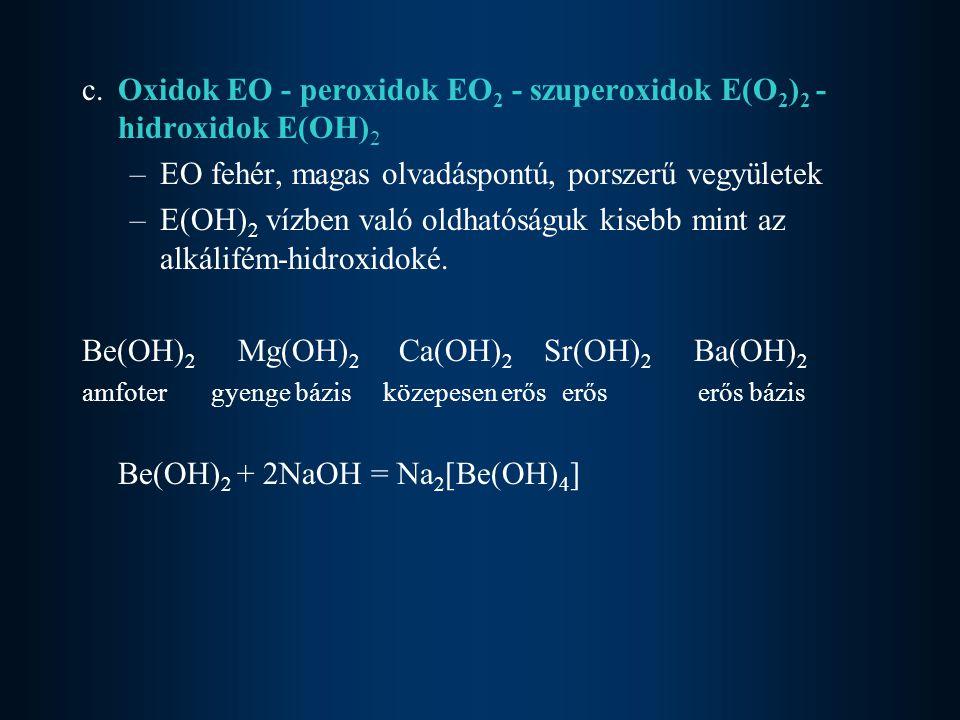 c. Oxidok EO - peroxidok EO2 - szuperoxidok E(O2)2 - hidroxidok E(OH)2