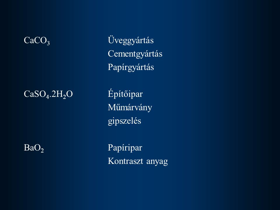 CaCO3 Üveggyártás Cementgyártás. Papírgyártás. CaSO4.2H2O Építőipar. Műmárvány. gipszelés. BaO2 Papíripar.