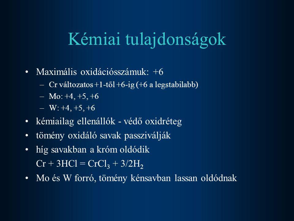 Kémiai tulajdonságok Maximális oxidációsszámuk: +6