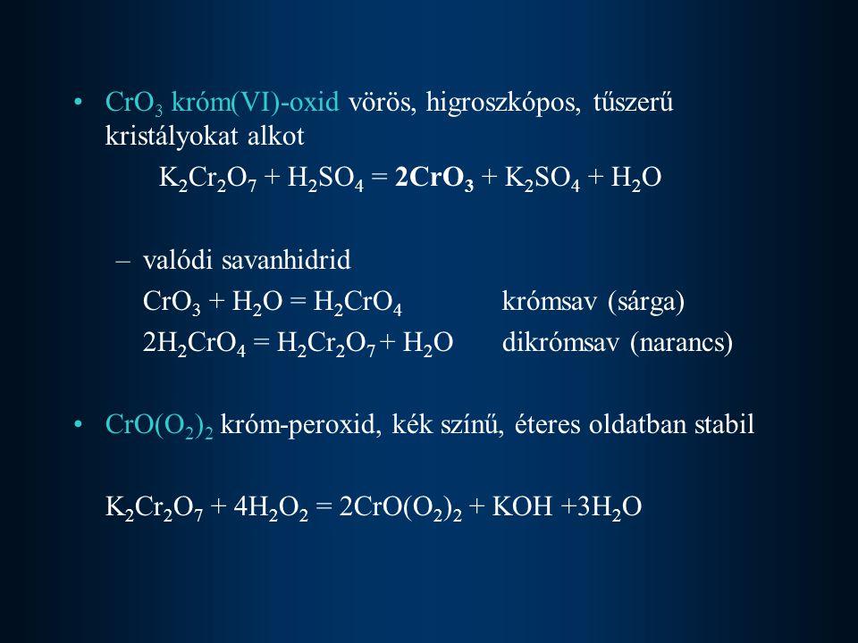 CrO3 króm(VI)-oxid vörös, higroszkópos, tűszerű kristályokat alkot