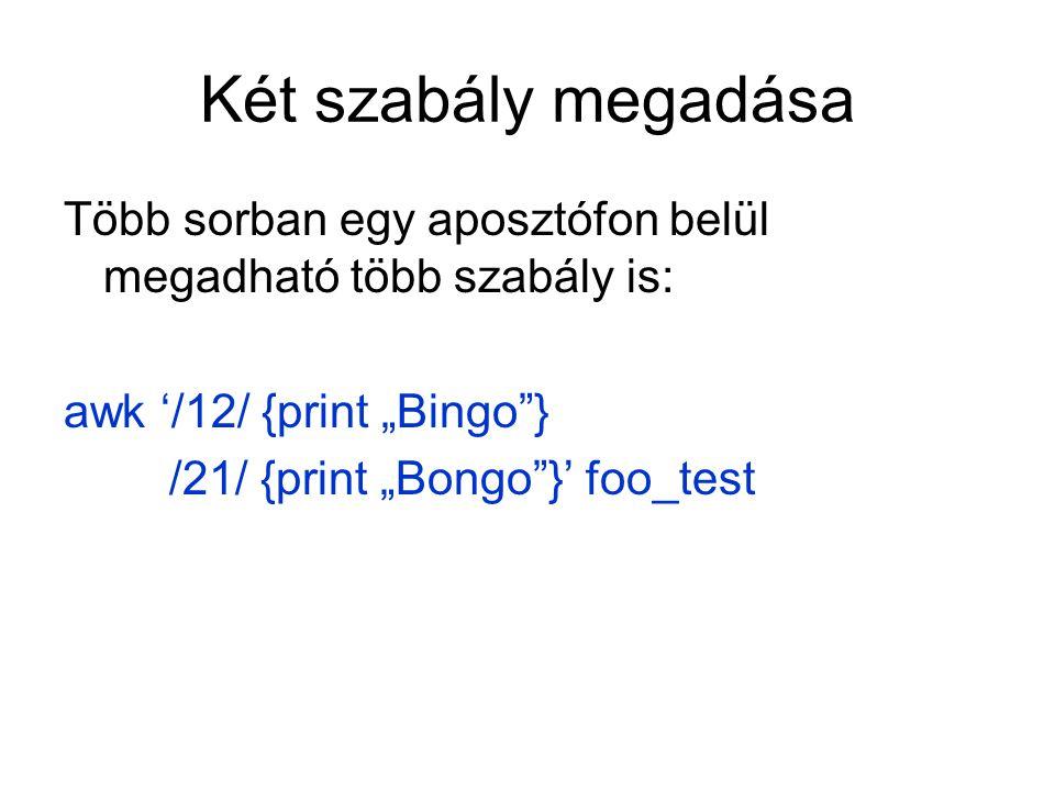 """Két szabály megadása Több sorban egy aposztófon belül megadható több szabály is: awk '/12/ {print """"Bingo }"""