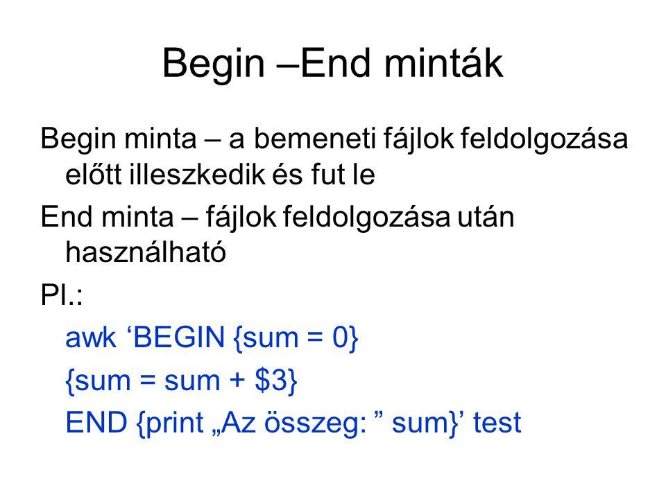 Begin –End minták Begin minta – a bemeneti fájlok feldolgozása előtt illeszkedik és fut le. End minta – fájlok feldolgozása után használható.