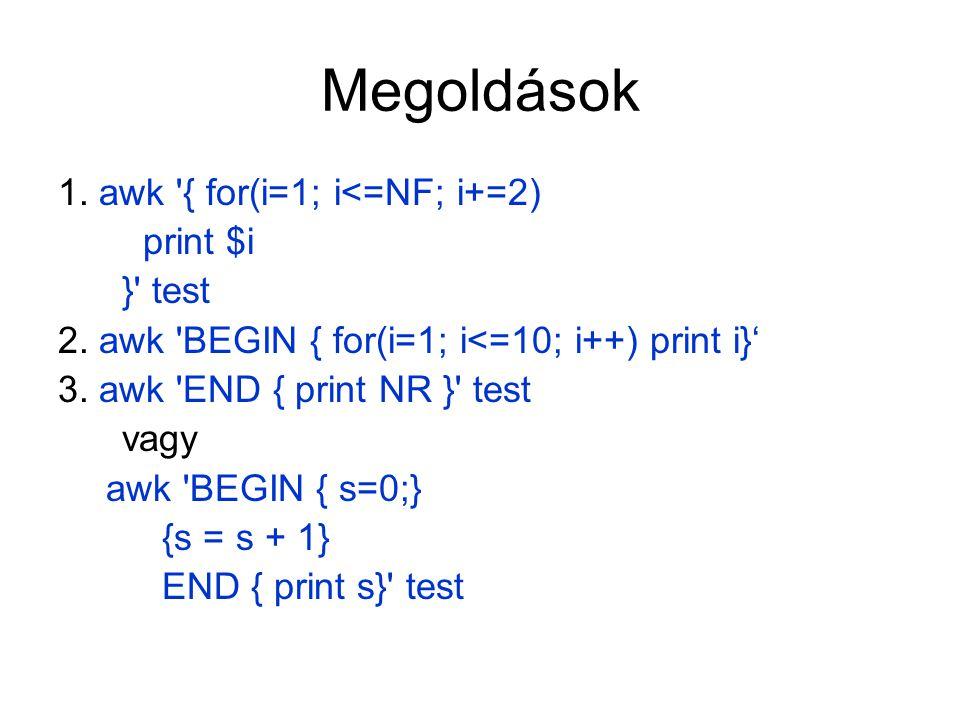 Megoldások 1. awk { for(i=1; i<=NF; i+=2) print $i } test