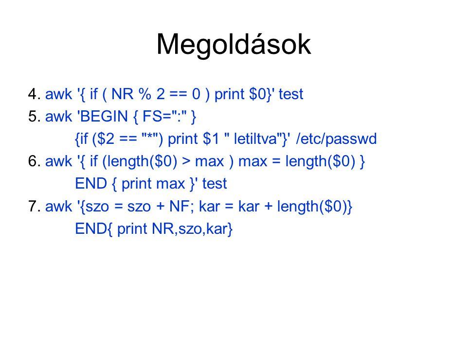 Megoldások 4. awk { if ( NR % 2 == 0 ) print $0} test