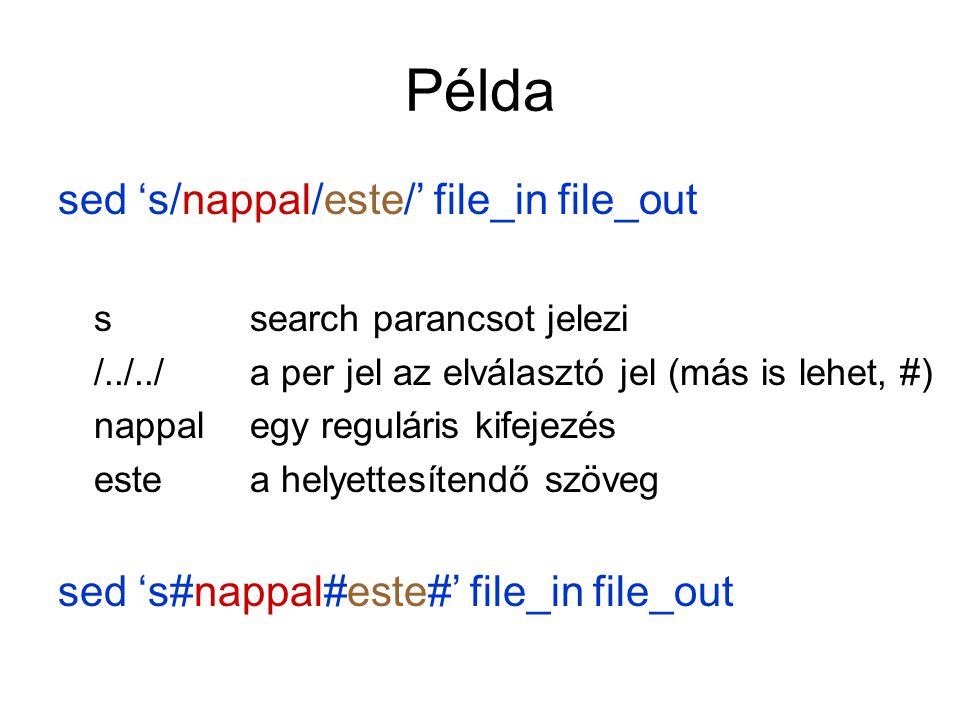 Példa sed 's/nappal/este/' file_in file_out