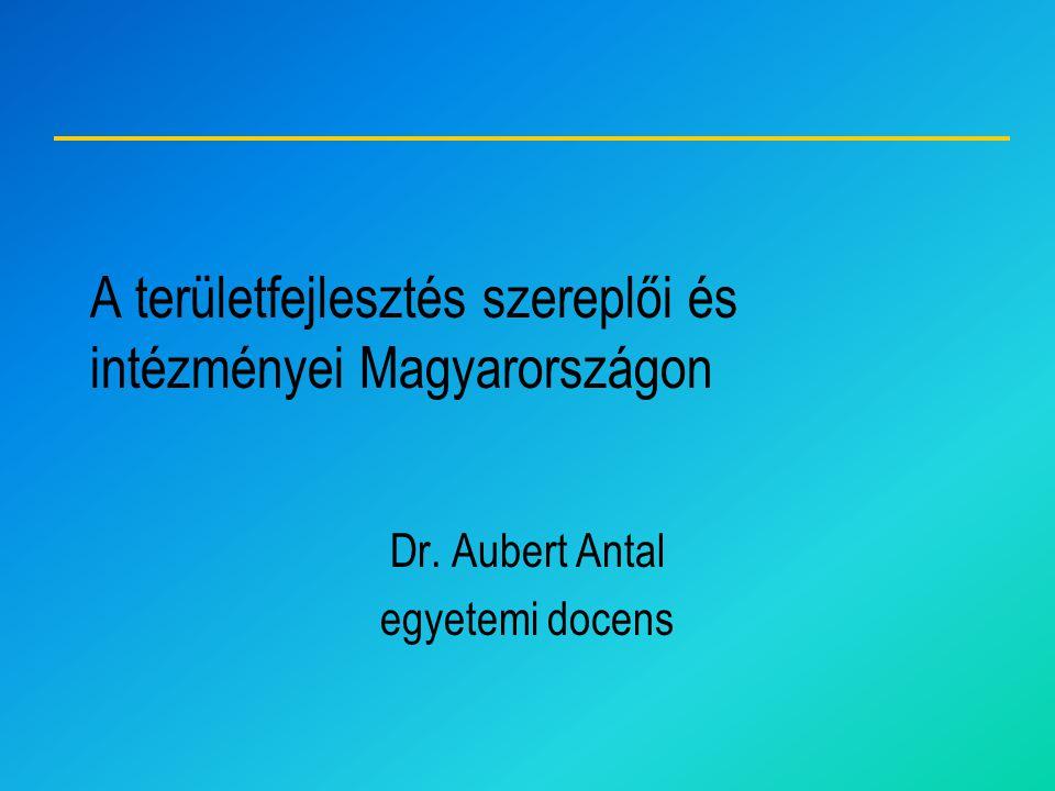 A területfejlesztés szereplői és intézményei Magyarországon
