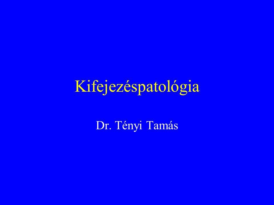 Kifejezéspatológia Dr. Tényi Tamás